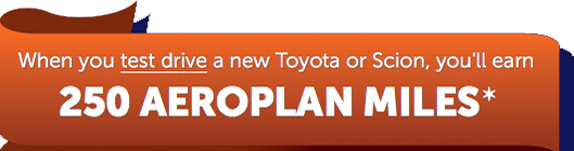 Test drive a new Toyota or Scion - Earn 250 Aeroplan Miles