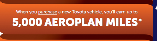Purchase a new Toyota or Scion - - Earn 25,000 Aeroplan Miles